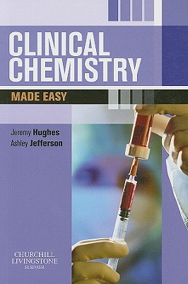 Clinical Chemistry Made Easy - Hughes, Jeremy, and Jefferson, J Ashley