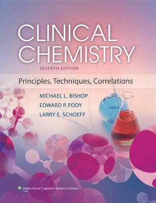 Clinical Chemistry: Principles, Techniques, and Correlations - Bishop, Michael L, MS, MT, (Ascp)