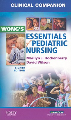 Clinical Companion for Wong's Essentials of Pediatric Nursing - Hockenberry, Marilyn J, PhD, RN, Faan, and Wilson, David, MS, RN
