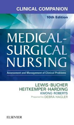 Clinical Companion to Medical-Surgical Nursing: Assessment and Management of Clinical Problems - Lewis, Sharon L, RN, PhD, Faan, and Hagler, Debra, PhD, RN, CNE, Faan, and Bucher, Linda, RN, PhD, CNE