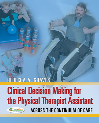 Clinical Decision Making Physical Therapist Assistant 1e - Dickens, Margaret