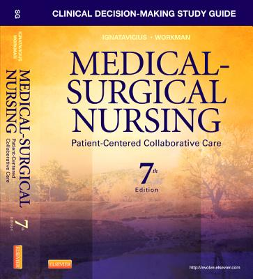 Clinical Decision-Making Study Guide for Medical-Surgical Nursing: Patient-Centered Collaborative Care - Ignatavicius, Donna D, MS, RN, CM, and Workman, M Linda, PhD, RN, Faan, and Conley, Patricia B
