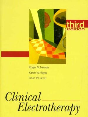 Clinical Electrotherapy - Nelson, Roger M, PhD, PT, and Hayes, Karen W, and Currier, Dean P