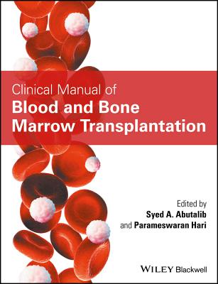 Clinical Manual of Blood and Bone Marrow Transplantation - Abutalib, Syed A. (Editor), and Hari, Parameswaran (Editor)