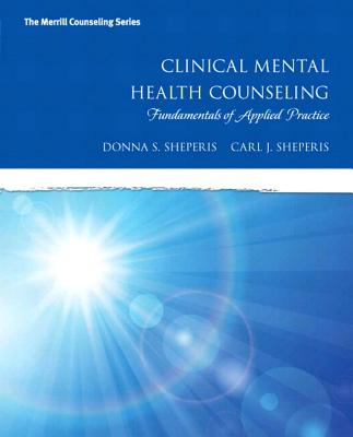 Clinical Mental Health Counseling with Access Code: Fundamentals of Applied Practice - Sheperis, Donna S, and Sheperis, Carl J