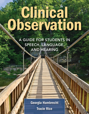 Clinical Observation: A Guide for Students in Speech, Language, and Hearing - Hambrecht, Georgia, and Rice, Tracie