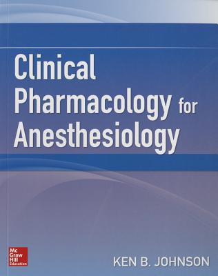 Clinical Pharmacology for Anesthesiology - Johnson, Ken