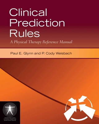 Clinical Prediction Rules: A Physical Therapy Reference Manual - Glynn, Paul E, and Weisbach, P Cody