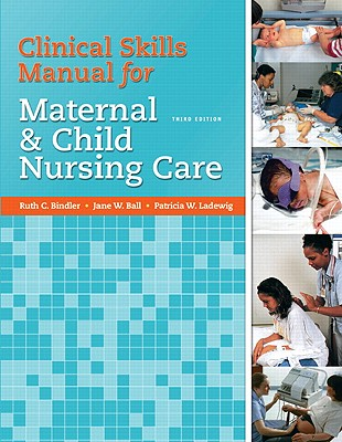 Clinical Skills Manual for Maternal & Child Nursing Care - McGillis Bindler, Ruth C, and Ball, Jane W, and London, Marcia L
