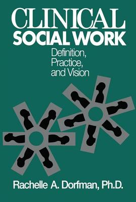 Clinical Social Work: Definition, Practice And Vision - Dorfman, Rachelle A., PhD.