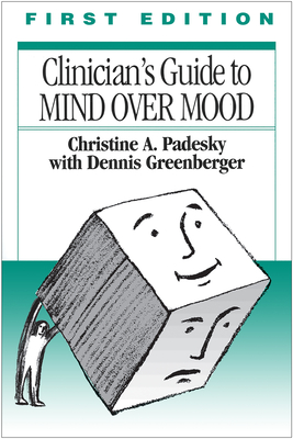 Clinician's Guide to Mind Over Mood - Padesky, Christine A, PhD, and Greenberger, Dennis, PhD