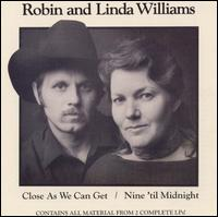 Close as We Can Get/Nine 'Til Midnight - Robin & Linda Williams