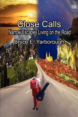 Close Calls: Narrow Escapes Living on the Road - Yarborough, Bryce E
