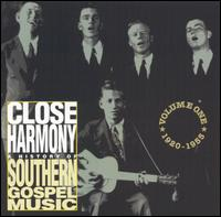 Close Harmony, Vol 1: 1920 - 1955 A History of Southern Gospel Music - Various Artists