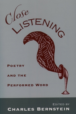 Close Listening: Poetry and the Performed Word - Bernstein, Charles (Editor)