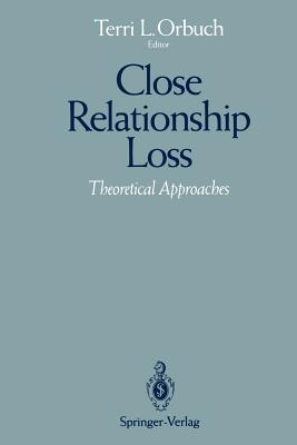 Close Relationship Loss: Theoretical Approaches - Orbuch, Terri L, Ph.D. (Editor)