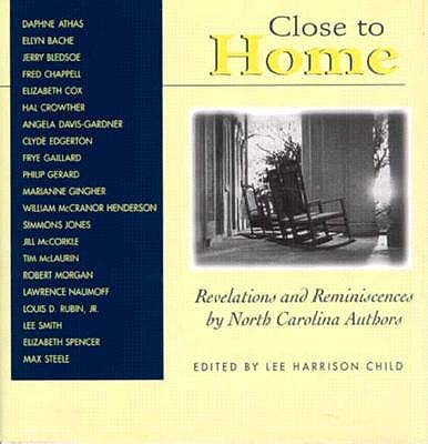Close to Home: Revelations and Reminiscences by North Carolina Authors - Child, Lee, New, and Chappell, Fred, and Athas, Daphne