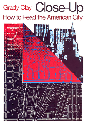 Close-Up: How to Read the American City - Clay, Grady