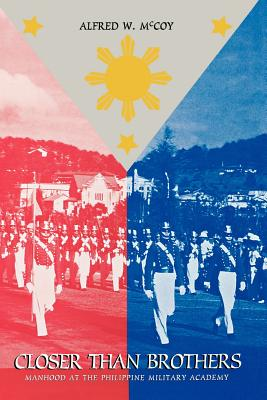 Closer Than Brothers: Manhood at the Philippine Military Academy - McCoy, Alfred W, Professor