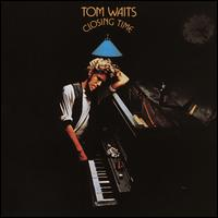 Closing Time - Tom Waits