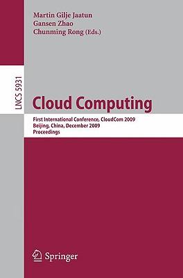Cloud Computing: First International Conference, Cloudcom 2009, Beijing, China, December 1-4, 2009, Proceedings - Jaatun, Martin Gilje (Editor), and Zhao, Gansen (Editor), and Rong, Chunming (Editor)