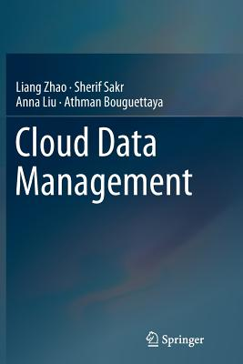 Cloud Data Management - Zhao, Liang, and Sakr, Sherif, and Liu, Anna