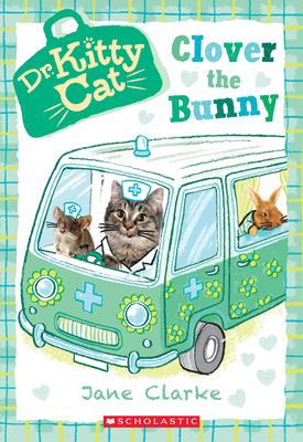 Clover the Bunny (Dr. Kittycat #2) - Clarke, Jane