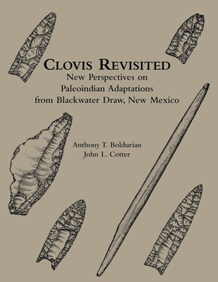 Clovis Revisited: New Perspectives on Paleoindian Adaptations from Blackwater Draw, New Mexico - Boldurian, Anthony T
