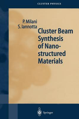Cluster Beam Synthesis of Nanostructured Materials - Milani, Paolo