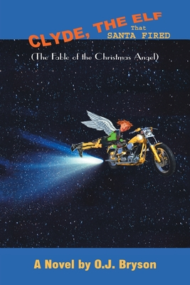Clyde, the Elf That Santa Fired - Bryson, O J
