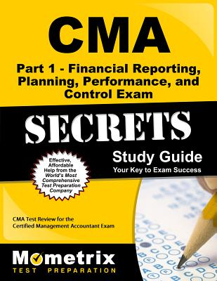 CMA Part 1 - Financial Reporting, Planning, Performance, and Control Exam Secrets Study Guide: CMA Test Review for the Certified Management Accountant Exam - CMA Exam Secrets Test Prep (Editor)