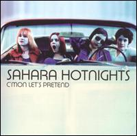 C'mon Let's Pretend - Sahara Hotnights