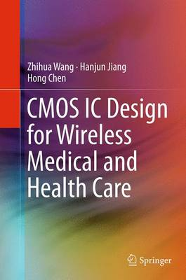 CMOS IC Design for Wireless Medical and Health Care - Wang, Zhihua