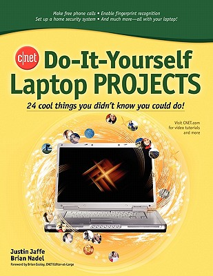 CNET Do-It-Yourself Laptop Projects: 24 Cool Things You Didn't Know You Could Do! - Jaffe, Justin, and Nadel, Brian