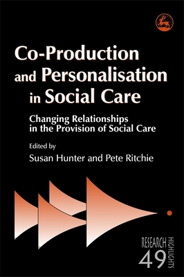 Co-Production and Personalisation in Social Care: Changing Relationships in the Provision of Social Care - Cox, James (Contributions by), and Coulson, Steve (Contributions by), and Bartnik, Eddie (Contributions by)