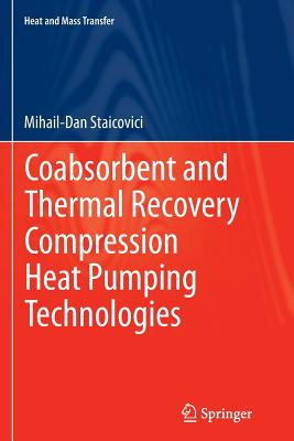 Coabsorbent and Thermal Recovery Compression Heat Pumping Technologies - Staicovici, Mihail-Dan