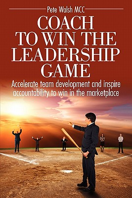 Coach to Win the Leadership Game Coach to Win the Leadership Game - Walsh, Pete