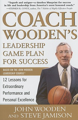 Coach Wooden's Leadership Game Plan for Success: 12 Lessons for Extraordinary Performance and Personal Excellence - Wooden, John, and Jamison, Steve