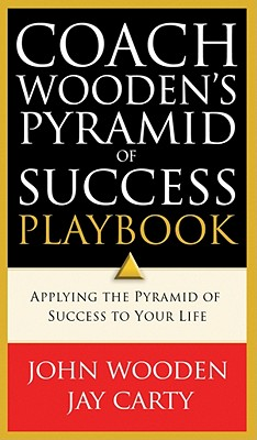 Coach Wooden's Pyramid of Success Playbook: Applying the Pyramid of Success to Your Life - Wooden, John, and Carty, Jay
