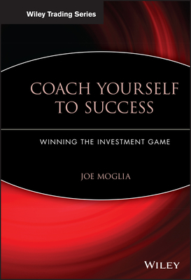 Coach Yourself to Success: Winning the Investment Game - Moglia, Joe