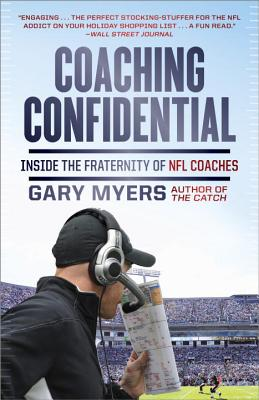 Coaching Confidential: Inside the Fraternity of NFL Coaches - Myers, Gary