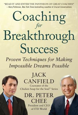 Coaching for Breakthrough Success: Proven Techniques for Making Impossible Dreams Possible - Canfield, Jack, and Chee, Peter, Dr.