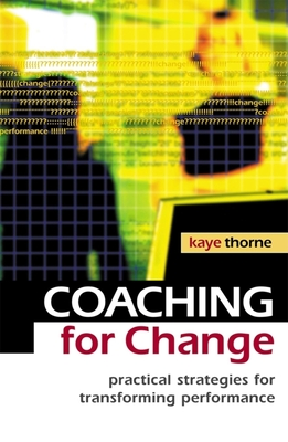 Coaching for Change: Practical Strategies for Transforming Performance - Thorne, Kaye