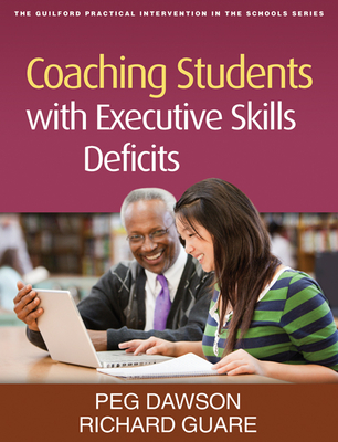 Coaching Students with Executive Skills Deficits - Dawson, Peg, Edd, and Guare, Richard, PhD