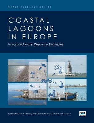 Coastal Lagoons in Europe: Integrated Water Resource Strategies - Lillebo, Ana I. (Editor), and Stalnacke, Per (Editor), and Gooch, Geoffrey D. (Editor)