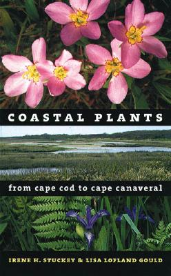 Coastal Plants from Cape Cod to Cape Canaveral - Stuckey, Irene H, and Gould, Lisa Lofland