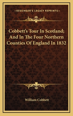 Cobbett's Tour in Scotland; And in the Four Northern Counties of England in 1832 - Cobbett, William