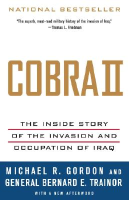 Cobra II: The Inside Story of the Invasion and Occupation of Iraq - Gordon, Michael R