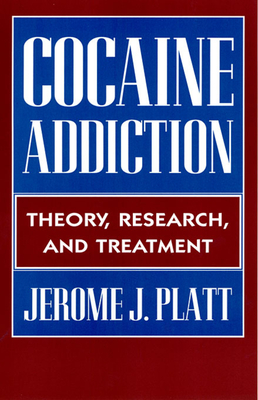 Cocaine Addiction: Theory, Research and Treatment - Platt, Jerome J, Mr.