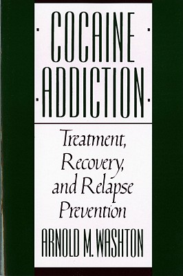 Cocaine Addiction, Treatment, Recovery, and Relapse Prevention (Revised) - Washton, Arnold, PhD